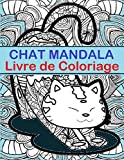 Chat Mandala Livre de Coloriage: Chat Mandala Livre de Coloriage est un livre amusant pour tous les ages - Adultes et enfants semblables peuvent se ... aident a prevenir les marqueurs de couleur....
