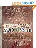 The Grappler's Manifesto: The Guide to Strangling, Torquing, & Bludgeoning Your Way to Victory in The Cage