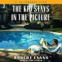 The Kid Stays in the Picture (       UNABRIDGED) by Robert Evans Narrated by Robert Evans