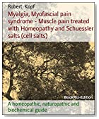 Myalgia, Myofascial pain syndrome - Muscle pain treated with Homeopathy and Schuessler salts (cell salts): A homeopathic, naturopathic and biochemical guide