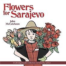 Flowers for Sarajevo Audiobook by John McCutcheon Narrated by John McCutcheon
