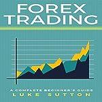 Forex Trading: A Complete Beginner's Guide | Luke Sutton