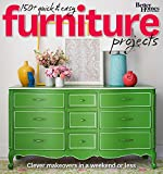 Better Homes and Gardens 150+ Quick and Easy Furniture Projects: Clever Makeovers in a a Weekend or Less
