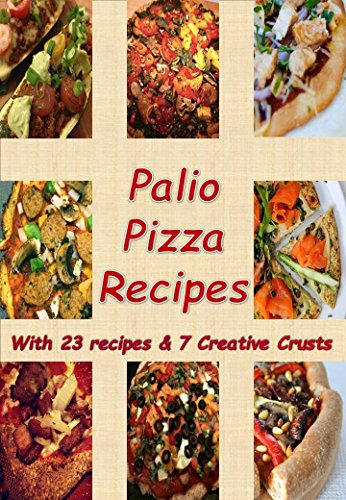 Paleo Pizza Recipes: 23 Recipes & 7 Creative Crusts by Petricia Morgan