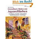 Grundkurs Malen mit Aquarellfarben: Grundlagen - Technik - Pinseleffekte - Landschaftsmalerei - Profi-Tipps
