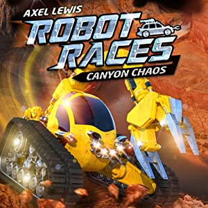 Canyon Chaos: Robot Races, Book 1 | [Axel Lewis]