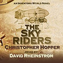The Sky Riders: An Inventors World Novel Audiobook by Christopher Hopper Narrated by David Rheinstrom