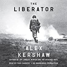 The Liberator: One World War II Soldier's 500-Day Odyssey from the Beaches of Sicily to the Gates of Dachau Audiobook by Alex Kershaw Narrated by Fred Sanders