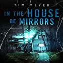 In the House of Mirrors Audiobook by Tim Meyer Narrated by  The Soliloquy Man