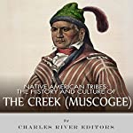 Native American Tribes: The History and Culture of the Creek (Muskogee) | Charles River Editors
