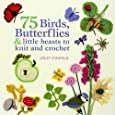 75 Birds, Butterflies & Little Beasts to Knit & Crochet