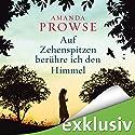 Auf Zehenspitzen berühre ich den Himmel Hörbuch von Amanda Prowse Gesprochen von: Ann Vielhaben