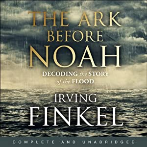 The Ark Before Noah: Decoding the Story of the Flood | [Irving Finkel]