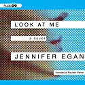 Look at Me: A Novel (       UNABRIDGED) by Jennifer Egan Narrated by Rachael Warren