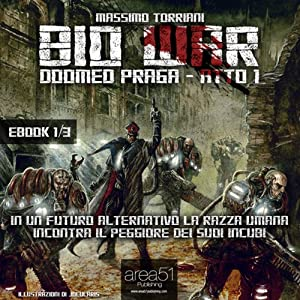 Bio War: Doomed Praga – Atto 1 [Bio War: Doomed Prague – Act 1] Audiobook