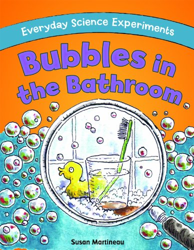 Bubbles in the Bathroom (Everyday Science Experiments)