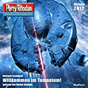Willkommen im Tamanium! (Perry Rhodan 2812) | Andreas Eschbach