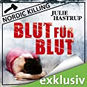 Blut für Blut (Nordic Killing) Audiobook by Julie Hastrup Narrated by Vera Teltz