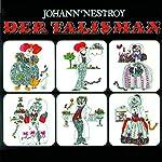 Der Talisman | Johann Nestroy,Franz Muxeneder