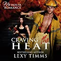 Craving the Heat: Firehouse Romance Series, Book 3 Audiobook by Lexy Timms Narrated by Stacy Hinkle