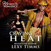 Craving the Heat: Firehouse Romance Series, Book 3 | Lexy Timms