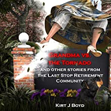 Grandma vs. the Tornado: A Cozy Without the Mystery: The Last Stop Retirement Home Series, Book 2 (       UNABRIDGED) by Kirt J Boyd Narrated by Rozanne Devine