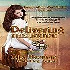 Delivering the Bride: Brides of the West, Book 2 Hörbuch von Rita Hestand Gesprochen von: Angie Dillard Brayfield