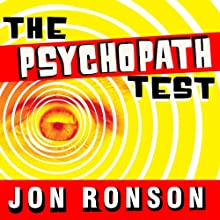 The Psychopath Test: A Journey Through the Madness Industry (       UNABRIDGED) by Jon Ronson Narrated by Jon Ronson