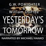 Yesterday's Tomorrow: Tomorrow's War, Book 1 | Garrett Pomichter,William DuPree