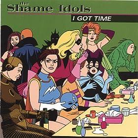 The Shame Idols - I Got Time