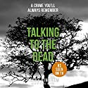 Talking to the Dead: Fiona Griffiths, Book 1 Audiobook by Harry Bingham Narrated by Siriol Jenkins