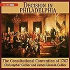Decision in Philadelphia: The Constitutional Convention of 1787 Hörbuch von James Collier, Christopher Collier Gesprochen von: Bronson Pinchot