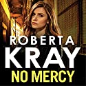 No Mercy Audiobook by Roberta Kray Narrated by Annie Aldington