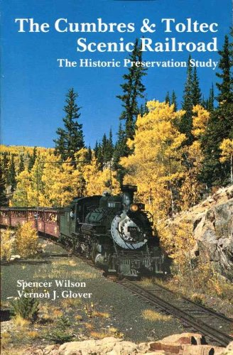 Cumbres and Toltc Scenic Railroad: The Historic Preservation Study, Spencer Wilson, Vernon J. Glover