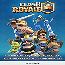 Clash Royale Game Decks, Cheats, Hacks, Download Guide Unofficial Audiobook by Chala Dar Narrated by Dan McDermott
