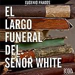 El Largo Funeral Del Sr.White [Spanish Edition] | Eugenio Prados