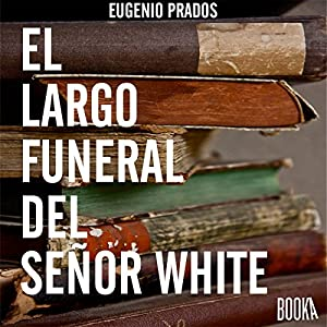 El Largo Funeral Del Sr.White [Spanish Edition] Audiobook