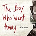 The Boy Who Went Away: A Novel Audiobook by Eli Gottlieb Narrated by Chris Patton
