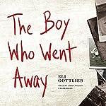 The Boy Who Went Away: A Novel | Eli Gottlieb