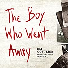 The Boy Who Went Away: A Novel (       UNABRIDGED) by Eli Gottlieb Narrated by Chris Patton