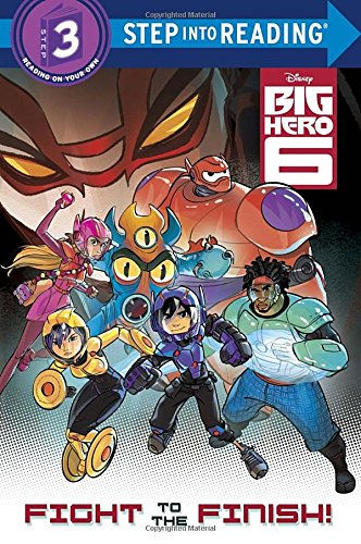 Big Hero 6: Fight to the Finish! (Step Into Reading. Step 3)