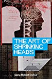 Dany-Robert Dufour The Art of Shrinking Heads: The New Servitude of the Liberated in the Age of Total Capitalism: The New Servitude of the Liberated in the Era of Total Capitalism