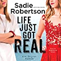 Life Just Got Real: A Novel Audiobook by Sadie Robertson Narrated by Rebekkah Ross
