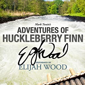 Adventures of Huckleberry Finn: A Signature Performance by Elijah Wood | [Mark Twain]