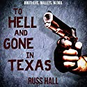 To Hell and Gone in Texas Audiobook by Russ Hall Narrated by Clay Lomakayu