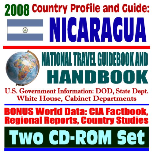 2008 Country Profile and Guide to Nicaragua- National Travel Guidebook and Handbook - Ortega, Contras, Sandinistas, CIA Reports, Hurricanes and Volcanoes (Two CD-ROM Set)