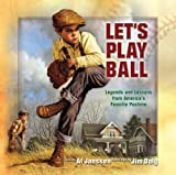 Let's Play Ball: Legends and Lessons from America's Favorite Pastime (0736910069) by Janssen, Al