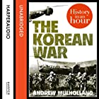 The Korean War: History in an Hour Audiobook by Andrew Mulholland Narrated by Jonathan Keeble