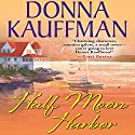 Half Moon Harbor (       UNABRIDGED) by Donna Kauffman Narrated by Lauren Fortgang