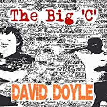 The Big 'C' (       UNABRIDGED) by David Doyle Narrated by Nicholas Barker